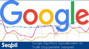 Google Algoritma güncellemeleri ve trafik düşüşlerininin sebepleri