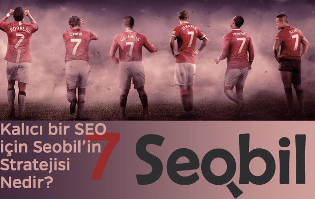 Kalıcı bir SEO için Seobil'in 7 Stratejisi Nedir